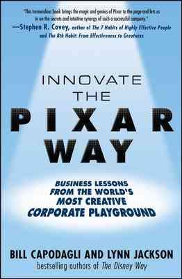 Innovate the Pixar Way By Capodagli, Bill/ Jackson, Lynn