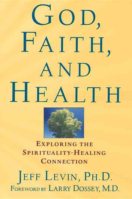 God, Faith, and Health By Levin, Jeffrey S.