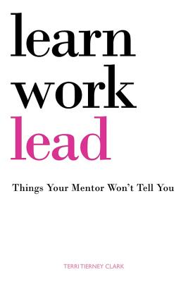 Learn, Work, Lead By Tierney Clark, Terri